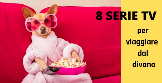 8 Serie Tv per viaggiare dal divano
